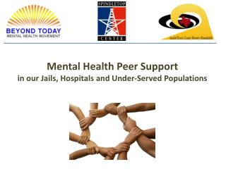 Mental  Health Peer Support in our Jails, Hospitals and Under-Served Populations