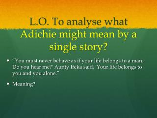 L.O. To analyse what  A dichie might mean by a single story?