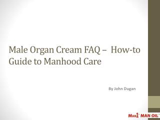 Male Organ Cream FAQ - a How-to Guide to Manhood Care