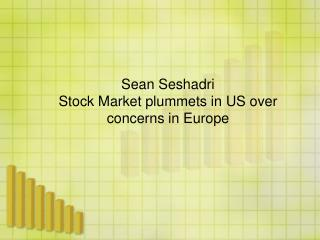 Sean Seshadri - Stock Market plummets in US over concerns in Europe