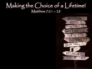 Making the Choice of a Lifetime! Matthew  7:21  –  29