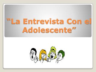 �La  Entrevista Con  el  Adolescente �