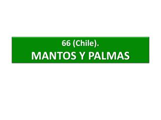 66 (Chile) . MANTOS Y PALMAS