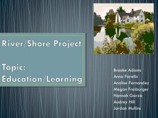 River/Shore Project Topic: Education/Learning