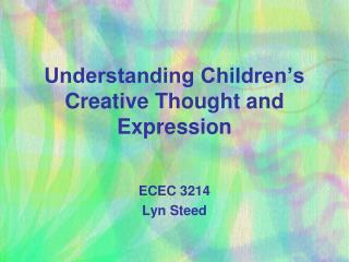 Understanding  Children's  Creative Thought and Expression