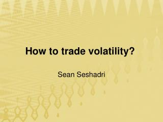 Sean Seshadri - How to trade volatility?