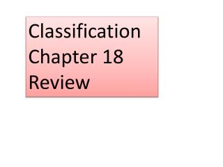 Classification Chapter 18 Review