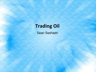 Sean Seshadri -Trading Oil