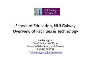 School of Education, NUI Galway Overview of Facilities & Technology