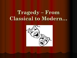 Tragedy – From  Classical to Modern…