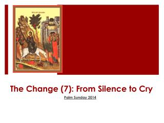 The Change (7): From Silence to Cry