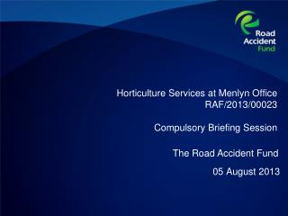 Horticulture Services at  Menlyn  Office  RAF/2013/00023  Compulsory Briefing Session