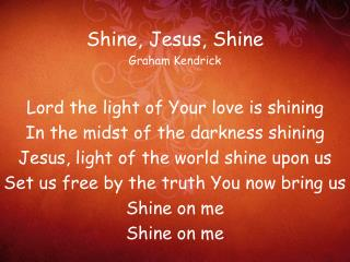 Shine, Jesus, Shine Graham Kendrick Lord the light of Your love is shining