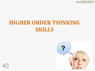 HIGHER ORDER THINKING SKILLS