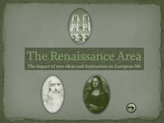 The Renaissance  Area The impact of new ideas and institutions on European life