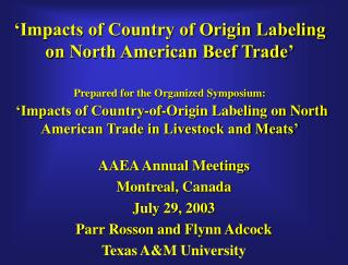Impacts of Country of Origin Labeling on North American Beef Trade   Prepared for the Organized Symposium:   Impacts of