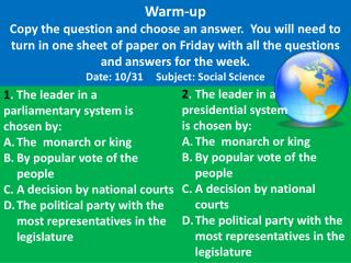 1 . The leader in a parliamentary system is chosen by: The  monarch or king