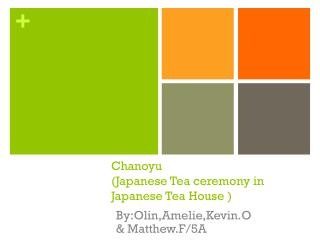 Chanoyu (Japanese Tea ceremony in Japanese Tea House )