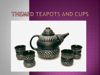 Themed Teapots and Cups