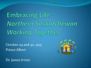 Embracing Life: Northern Saskatchewan Working Together