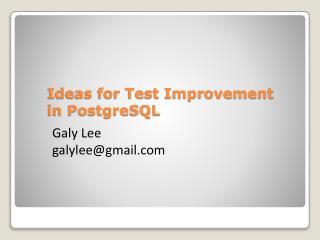 Ideas for Test Improvement  in  PostgreSQL