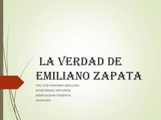 LA VERDAD DE EMILIANO ZAPATA