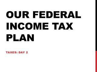 Our Federal Income Tax Plan