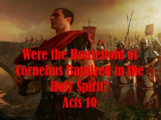 Were the Household of Cornelius Baptized in the Holy Spirit? Acts 10