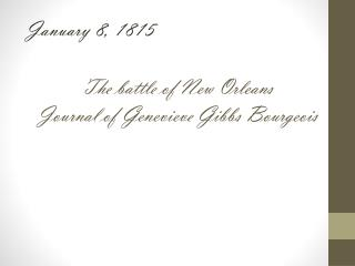 The battle of New Orleans  Journal of Genevieve Gibbs Bourgeois