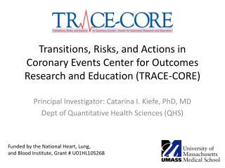 Principal Investigator: Catarina I. Kiefe, PhD, MD Dept  of Quantitative Health Sciences (QHS)