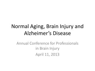 Normal Aging, Brain Injury and Alzheimer's Disease