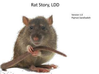 Rat Story, LDD