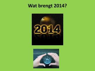 Wat brengt 2014?