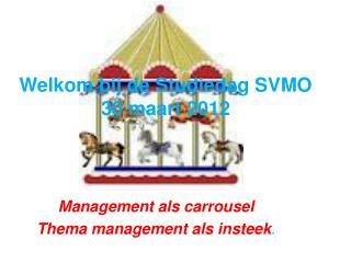 Welkom bij de Studiedag SVMO  30 maart 2012
