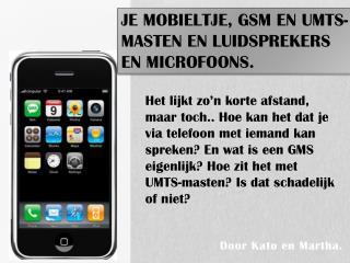 Je mobieltje, GSM en UMTS-masten en Luidsprekers en Microfoons.