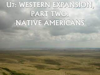 U7: WESTERN EXPANSION, PART TWO: NATIVE AMERICANS