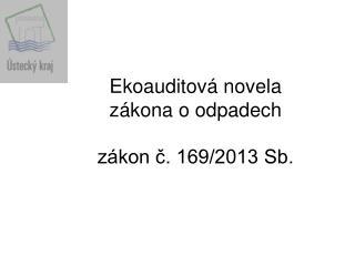 Ekoauditová  novela  zákona o odpadech zákon č. 169/2013 Sb.