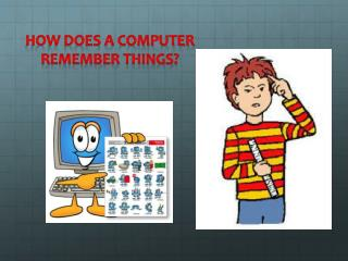 How does a computer remember things?