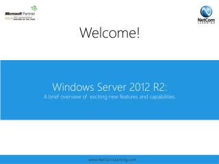 Windows Server 2012 R2:  A brief overview of  exciting new features and capabilities.