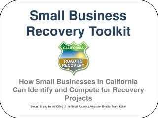Small Business Recovery Toolkit     How Small Businesses in California Can Identify and Compete for Recovery Projects  B