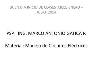 PSP:   ING.  MARCO ANTONIO GATICA P. M ateria : Manejo de Circuitos Eléctricos