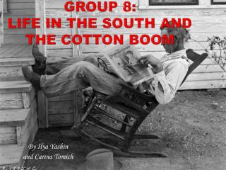 Group 8: Life in the South and the Cotton Boom