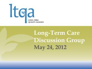 Long-Term Care Discussion Group May 24, 2012