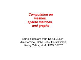 Computation on meshes,  sparse matrices,  and graphs