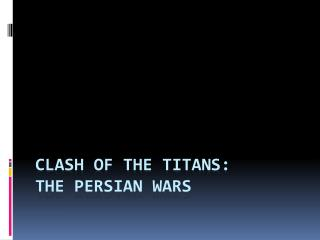 Clash of the Titans: The Persian Wars