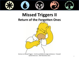Missed Triggers  II Return of the  Forgotten Ones