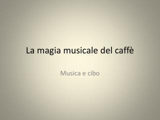 La magia musicale del caff�