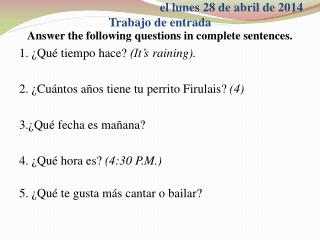 Answer the following questions in complete sentences. 1. ¿ Qué tiempo hace ?  (It's raining).