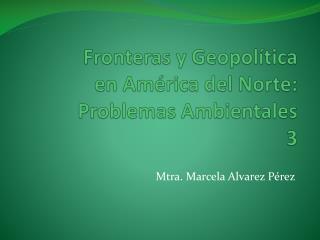 Fronteras y Geopolítica  en América del Norte: Problemas Ambientales 3