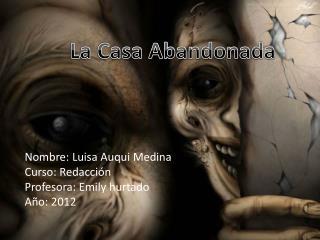Nombre: Luisa Auqui Medina Curso: Redacción Profesora: Emily hurtado Año: 2012